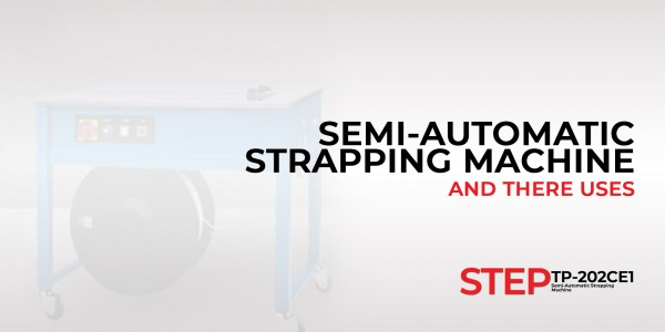 Semi-Automatic Strapping Machine and There uses