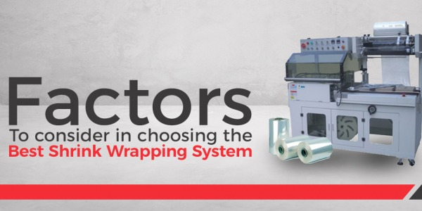 Factors to Consider in Choosing the Best Shrink Wrapping System