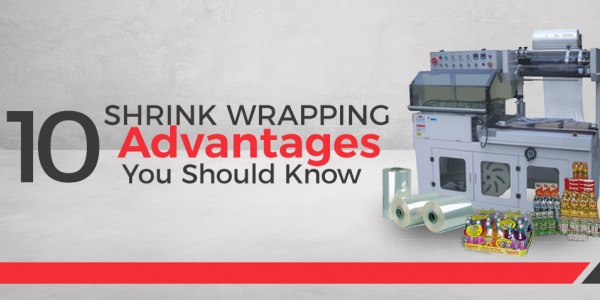 10 Shrink Wrapping Advantages You Should Know