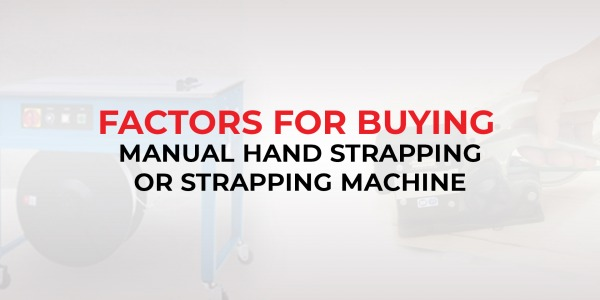 Factors for Buying Manual Hand Strapping or Strapping Machine